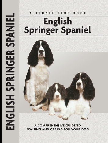 English Springer Spaniel - A Comprehensive Guide to Owning and Caring for Your Dog ebook by Haja Van Wessem