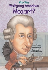 Who Was Wolfgang Amadeus Mozart? ebook by Yona Zeldis McDonough