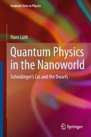 Quantum Physics in the Nanoworld - Schrödinger's Cat and the Dwarfs ebook by Hans Lüth