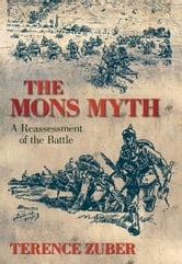 The Mons Myth - A Reassessment of the Battle ebook by Terence Zuber