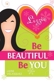 Be Beautiful, Be You ebook by Lizzie Velasquez