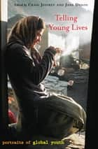 Telling Young Lives - Portraits of Global Youth ebook by Craig Jeffrey, Jane Dyson