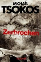 Zerbrochen - True-Crime-Thriller eBook by Andreas Gößling, Michael Tsokos