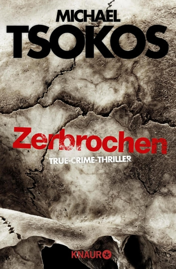 Zerbrochen - True-Crime-Thriller ebook by Michael Tsokos,Andreas Gößling