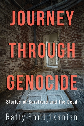 Journey through Genocide - Stories of Survivors and the Dead ebook by Raffy Boudjikanian