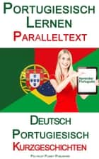 Portugiesisch Lernen - Paralleltext - Kurzgeschichten (Deutsch - Portugiesisch) ebook by Polyglot Planet Publishing