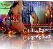 Red Hot Holidays (17 Contemporary Romance Books by Bestselling Authors about Shifters, Billionaires, Officers, Rock Stars, and Alpha Males) ebook by Lacey Silks,Blair Babylon,Olivia Rigal