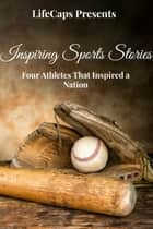 Inspiring Sports Stories - Four Athletes That Inspired a Nation ebook by Frank Foster, Ryan August, Fergus Mason