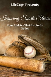 Inspiring Sports Stories - Four Athletes That Inspired a Nation ebook by Frank Foster,Ryan August,Fergus Mason