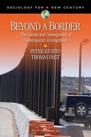 Beyond a Border - The Causes and Consequences of Contemporary Immigration ebook by Peter Kivisto,Dr. Thomas Faist