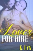 Lover for Hire ebook by K. Lyn