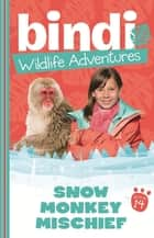 Bindi Wildlife Adventures 14: Snow Monkey Mischief ebook by Bindi Irwin, Ellie Brown