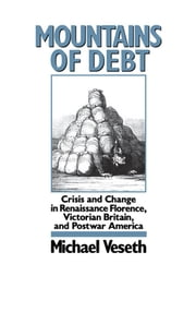 Mountains of Debt - Crisis and Change in Renaissance Florence, Victorian Britain, and Postwar America ebook by Michael Veseth