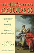 The Hero and the Goddess ebook by Jean Houston PhD, Ph.D.,Marianne Williamson
