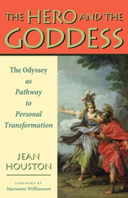 The Hero and the Goddess - The Odyssey as Pathway to Personal Transformation ebook by Jean Houston PhD, Ph.D.