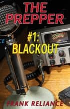 The Prepper: #1 Blackout ebook by Frank Reliance