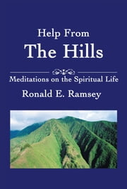 Help From The Hills - Meditations on the Spiritual Life ebook by Ronald Ramsey