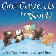 God Gave Us the World ebook by Lisa Tawn Bergren,Laura J. Bryant
