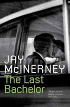 The Last Bachelor ebook by Jay McInerney