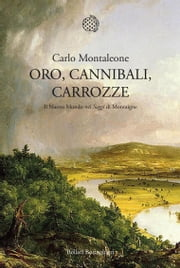 Oro, cannibali, carrozze ebook by Carlo Montaleone