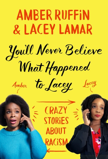 You'll Never Believe What Happened to Lacey - Crazy Stories about Racism 電子書 by Amber Ruffin,Lacey Lamar