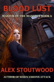 Blood Lust (Master of The Mansion Book 6) ebook by Alex Stoutwood