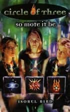 Circle of Three #1: So Mote It Be ebook by Isobel Bird