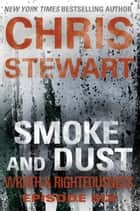 Smoke and Dust - Wrath & Righteousness: Episode Six ebook by Chris Stewart