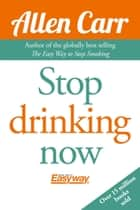 Stop Drinking Now ebook by Allen Carr