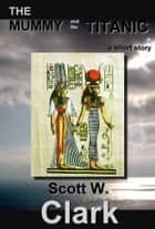 The Mummy and the Titanic: an Archon story of horror ebook by Scott Clark