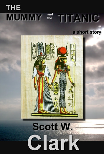 The Mummy and the Titanic--an Archon story of horror