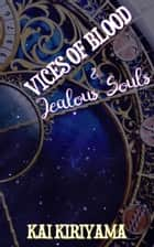 Vices of Blood & Jealous Souls ebook by Kai Kiriyama