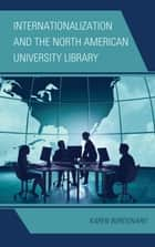 Internationalization and the North American University Library ebook by Karen Bordonaro