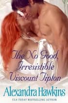 The No Good Irresistible Viscount Tipton ebook by Alexandra Hawkins
