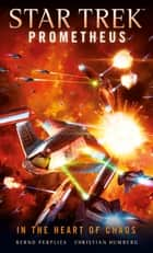 Star Trek Prometheus - In the Heart of Chaos ebook by Christian Humberg, Bernd Perplies