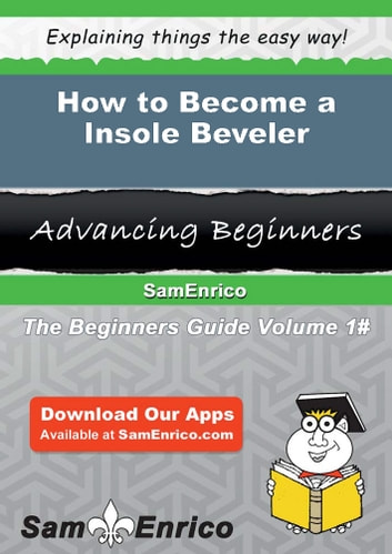 How to Become a Insole Beveler - How to Become a Insole Beveler ebook by Carlee Walston