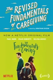 The Revised Fundamentals of Caregiving - A Novel ebook by Jonathan Evison