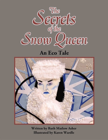 The Secrets of the Snow Queen - An Eco Tale ebook by Ruth Matlow Asher