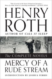 Mercy of a Rude Stream: The Complete Novels ebook by Henry Roth,Joshua Ferris