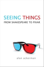 Seeing Things - From Shakespeare to Pixar ebook by Alan  Ackerman