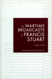 The Wartime Broadcasts of Francis Stuart 1942-1944 ebook by Brendan Barrington