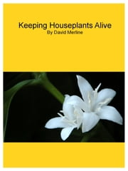 Keeping Houseplants Alive ebook by David Merline
