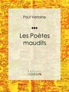 Les Poètes maudits ebook by Paul Verlaine, Ligaran