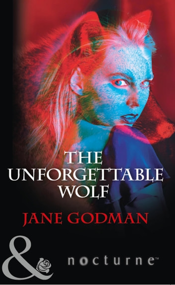 The Unforgettable Wolf (Mills & Boon Nocturne) ebook by Jane Godman