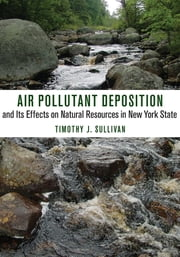Air Pollutant Deposition and Its Effects on Natural Resources in New York State ebook by Timothy J. Sullivan