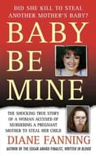 Baby Be Mine ebook by Diane Fanning