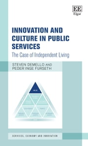 Innovation and Culture in Public Services - The Case of Independent Living ebook by Steven DeMello,Peder Inge Furseth