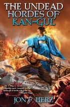 The Undead Hordes of Kan-Gul ebook by Jon F. Merz