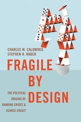 Fragile by Design - The Political Origins of Banking Crises and Scarce Credit ebook by Charles W. Calomiris,Stephen H. Haber