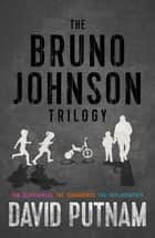 The Bruno Johnson Trilogy ebook by David Putnam